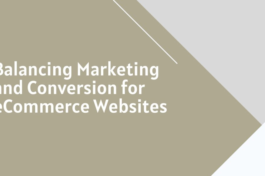 Balancing Marketing and Conversion for eCommerce Websites