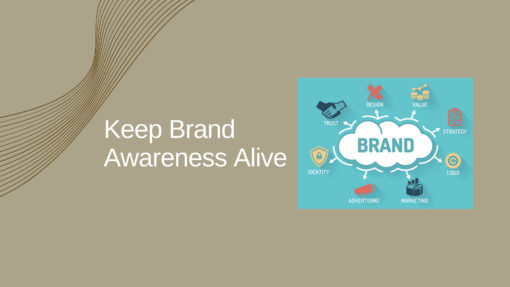 Keep Brand Awareness Alive