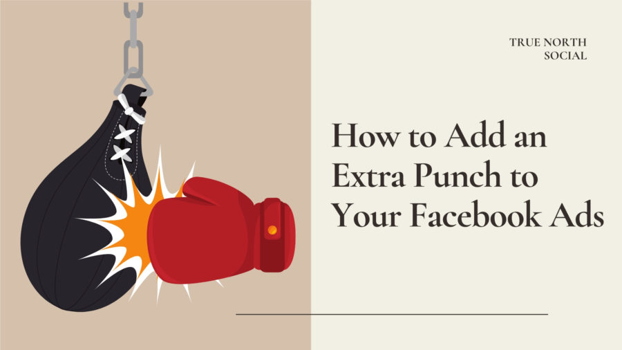 How to Add an Extra Punch to Your Facebook Ads