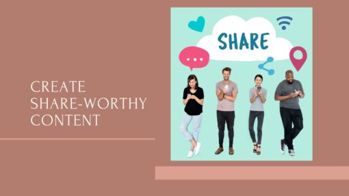 Create Share-worthy content