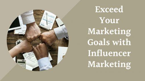 Exceed Your Marketing Goals With Influencer Marketing