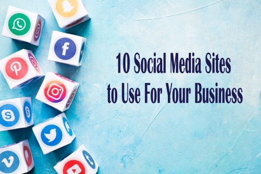 10 Social Media Sites to Use For Your Business