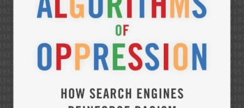 Book Review: Algorithms of Oppression: How Search Engines Reinforce Racism