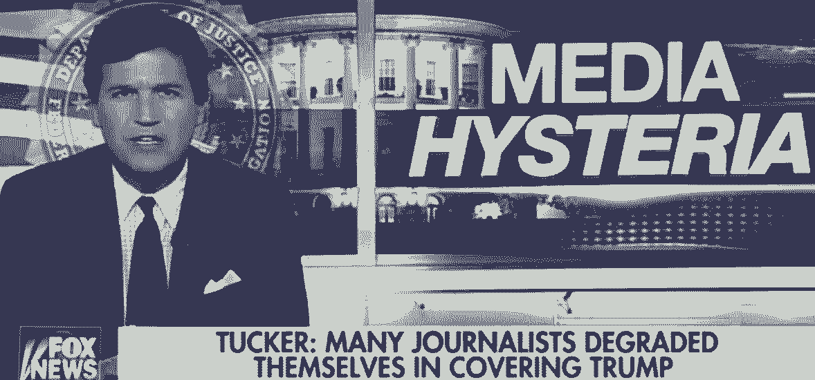 Tucker Carlson: Media 'Extremism in the Pursuit of Trump' Knows No Bounds