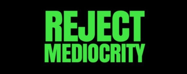 Reject Mediocrity – How To Avoid An Average Life.