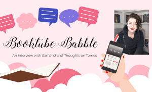 BookTube Babble: An Interview with Samantha of Thoughts on Tomes
