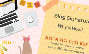 BLOGIFUL DAY 2 | Blog Signatures: Why & How?