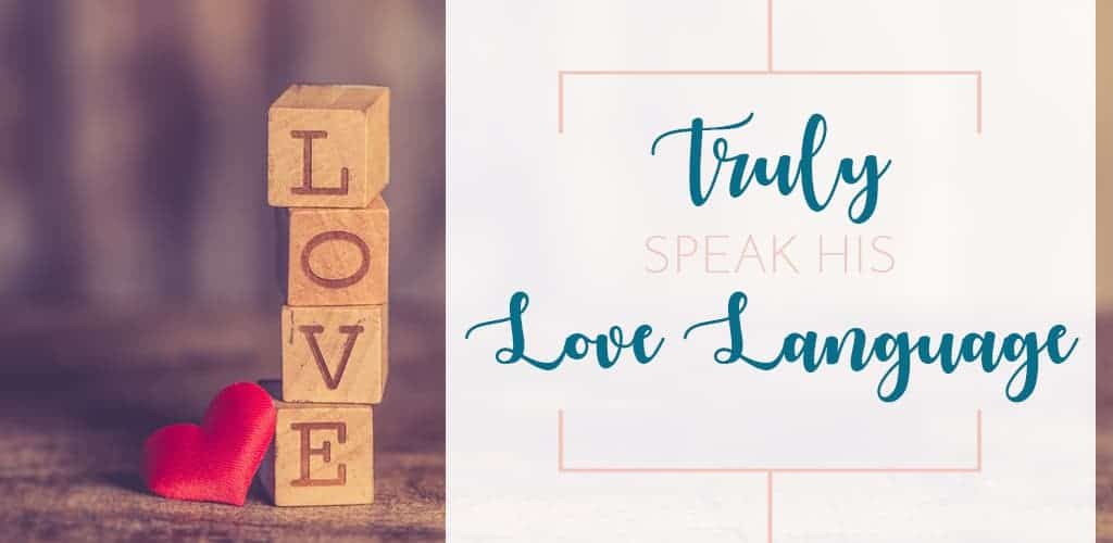 Learn ways to truly speak his love language through physical touch, words of affirmation, gift giving, acts of service, and quality time. Based on Gary Chapman's 5 Love Languages