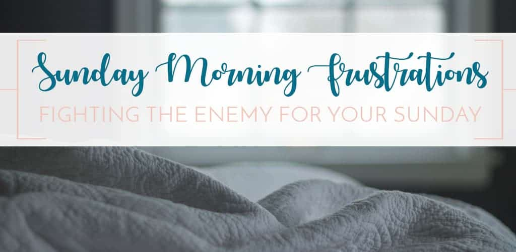 easing Sunday morning frustrations fighting the enemy for your Sunday praise and worship
