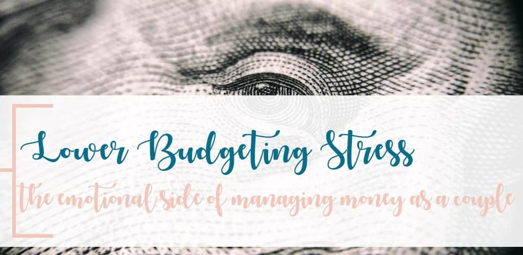 Lower Budgeting Stress With Your Husband; The Emotional Side of Managing Money Together As A Couple