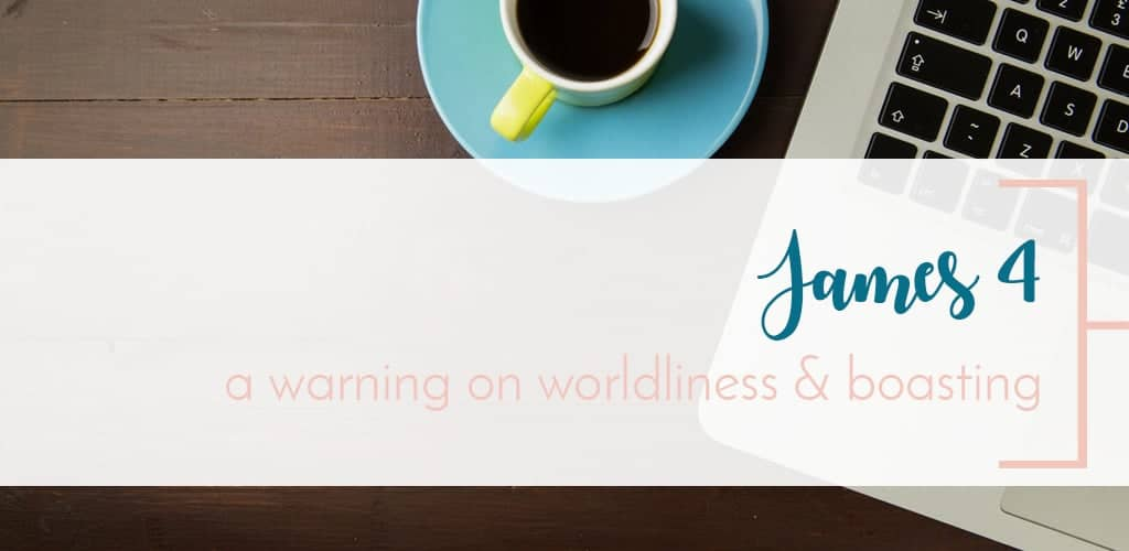 Your coffee and laptop are ready for this short study of James chapter 4 in the New Testament of the Bible. Reading over the chapter, categorizing verses, and analyzing meaning applicable to our lives. A Warning on worldliness and boasting.