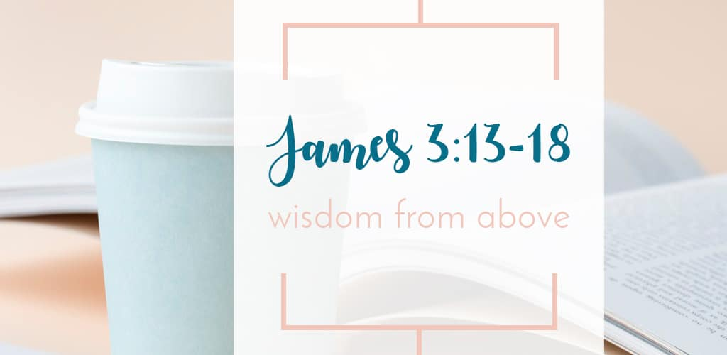 Grab your coffee and Bible for Wisdom From Above; A very quick, short study of James chapter 3 verses 13 through 18 in the New Testament of the Bible.
