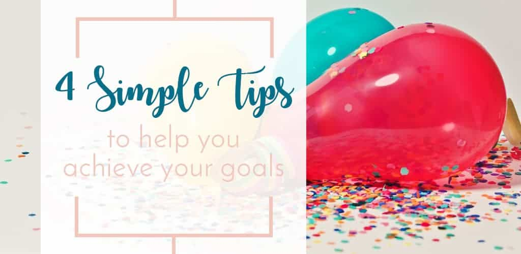 4 Simple Tips to Help You Achieve Your Goals New Years Resolution Balloons & Confetti