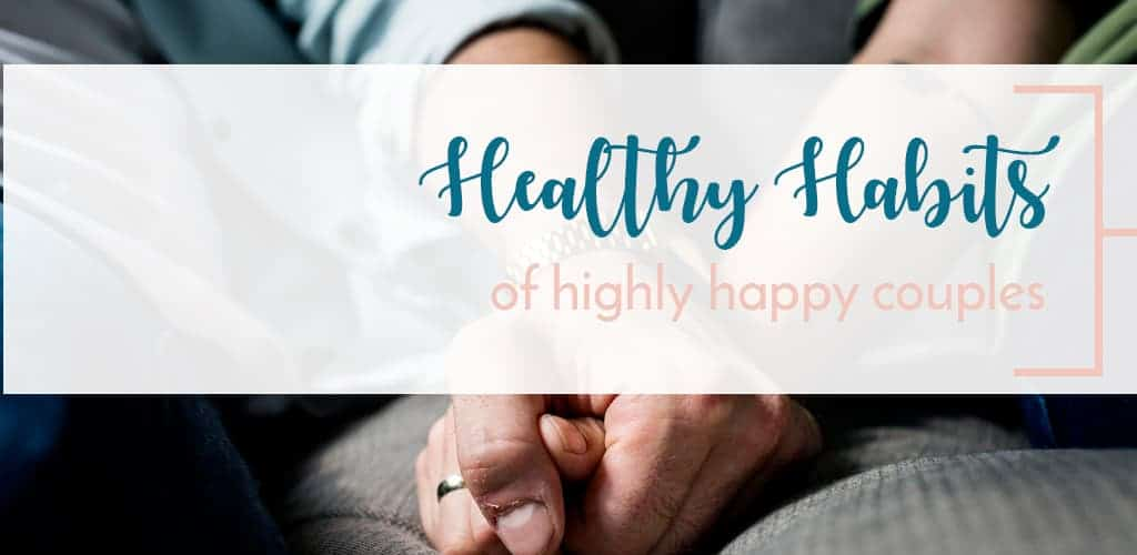 Couple holding hand practicing the 7 habits of highly healthy marriages. Happy couples practice these.