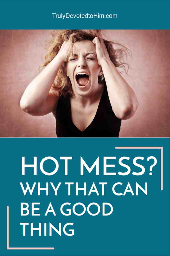 hot mess woman - are you a hot mess? guess what? you are not alone!! even better yet, being a hot mess can be a good thing. read here to find out how