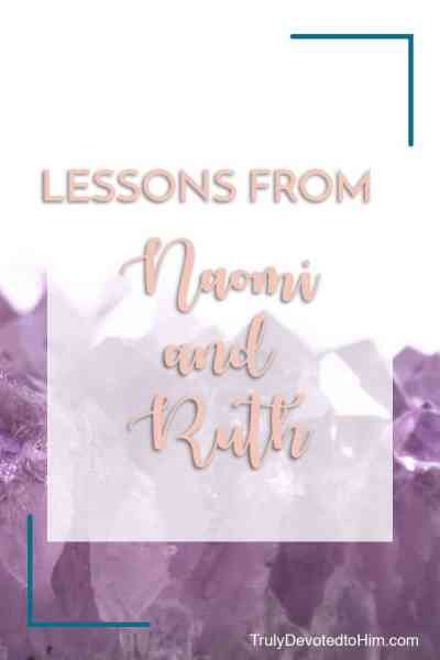 Lessons from Naomi and Ruth. This amazing story of two women in the Bible and what we can learn from them as modern day women in today's world.
