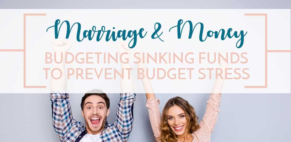 marriage and money series budget sinking funds that prevent budget stress