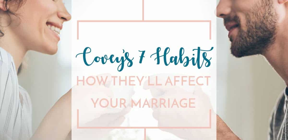 Overview of Stephen Covey's 7 Habits of Highly Effective People and how they can change a marriage relationship