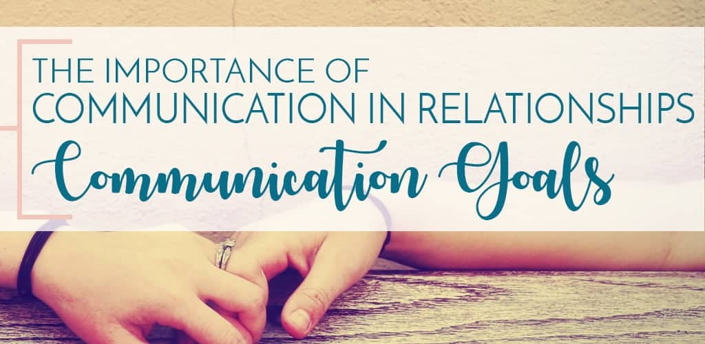The importance of communication in relationships - communication goals text overlay with couple holding hands