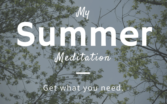 Summer Evening Meditation – Get What You Need