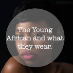 The Young African and what they wear.