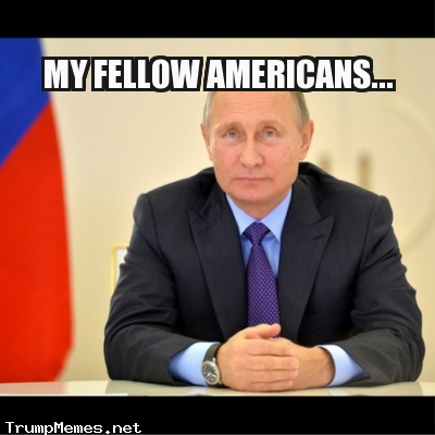 "Vladimir Putin with the caption ""My Fellow Americans"""