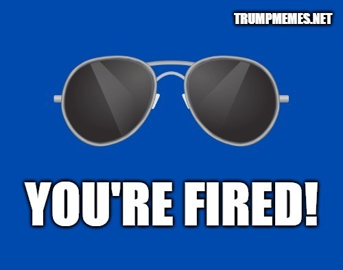 """Trump Is Fired"" Meme - Thank you for voting!"