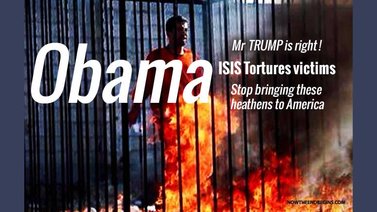 Obama, Mr TRUMP is right about terrorism, ISIS Tortures Victims