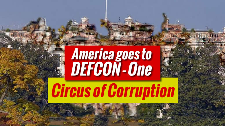 Circus of Corruption, Crime and EVIL Within Our Gov has reached DEFCON 1!
