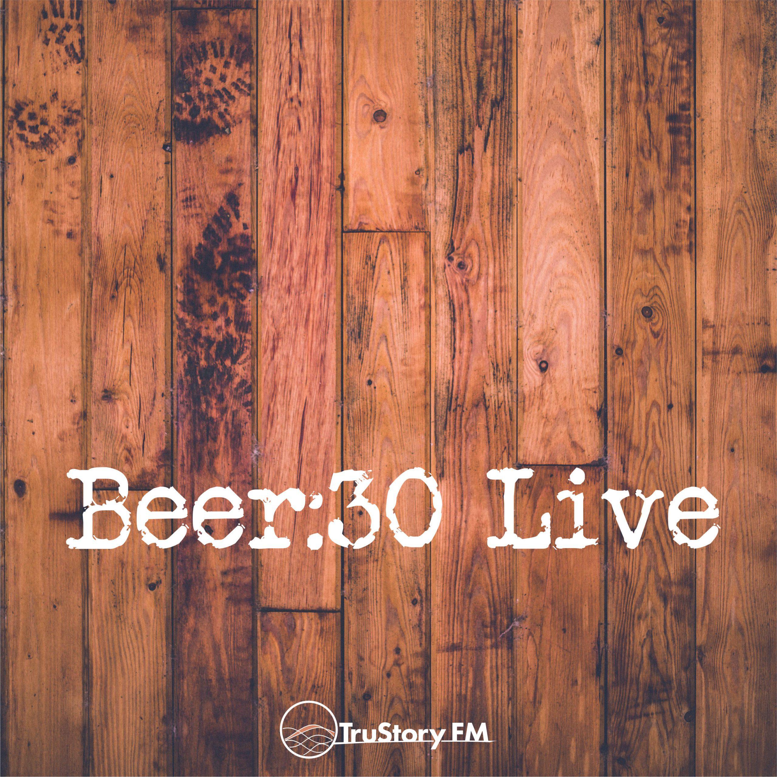 Beer 30 Live!