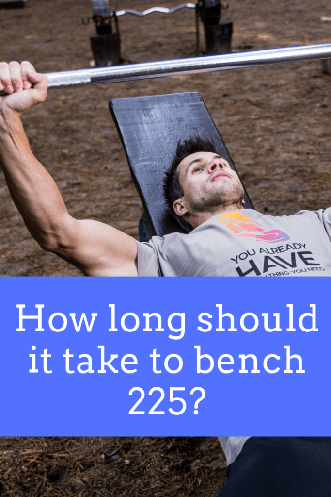 How long does it take to bench 225+? Is it impressive