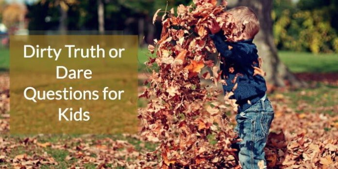 Dirty truth or dare questions for kids