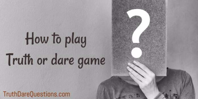 know about how to play truth or dare game
