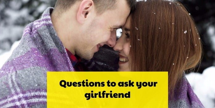 questions to ask your girlfriend