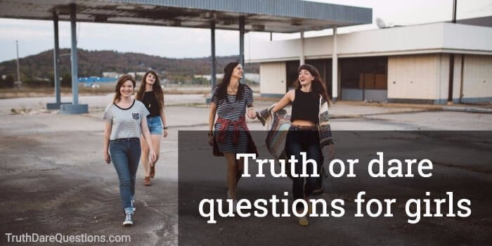 140 Truth Or Dare Questions For Girls Good Funny Embarassing Dirty
