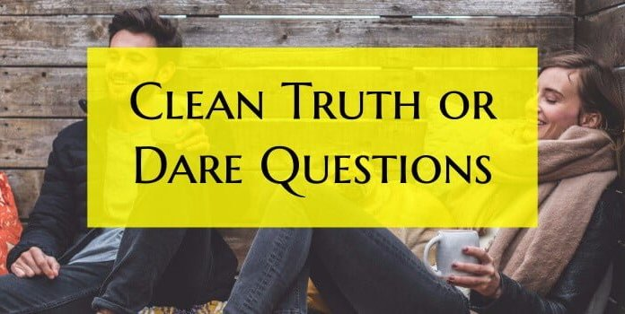 clean truth or dare questions