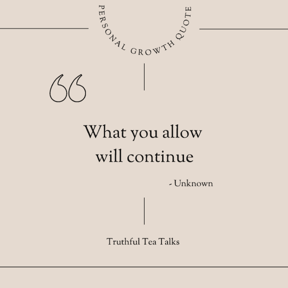 What you allow will continue - personal growth quote