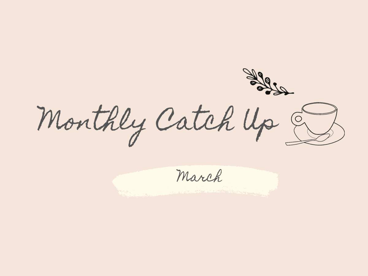 Monthly Catch Up March