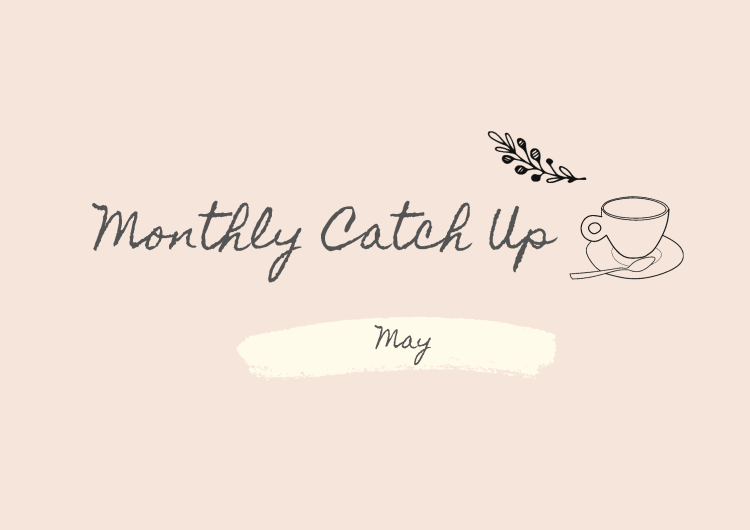 Monthly Catch Up May
