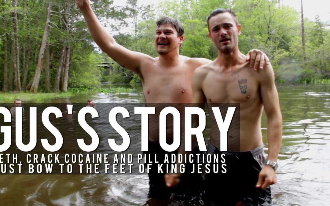 Meth, Crack Cocaine and Pill Addictions Must Bow To The Feet Of King Jesus | Gus's Story