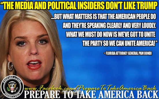 """""""The media and all of the political insiders don't like donald trump but what matters is that the American people do and they're speaking clearly and very loudly. What we must do now is we've GOT to unite the party so we can unite America."""" ~ Florida Attorney General - Pam Bondi"""