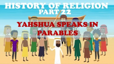 HISTORY OF RELIGION (Part 22): YAHSHUA SPEAKS IN PARABLES