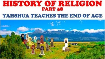 HISTORY OF RELIGION (Part 38): YAHSHUA TEACHES THE END OF AGE