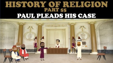 HISTORY OF RELIGION (Part 55): PAUL PLEADS HIS CASE