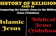 HISTORY OF RELIGION (Part 65): COMPARING THE ISLAMIC JESUS TO THE BIBLICAL JESUS