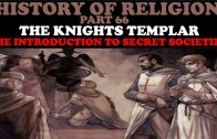 HISTORY OF RELIGION (Part 66): KNIGHT'S TEMPLAR – THE INTRODUCTION TO SECRET SOCIETIES