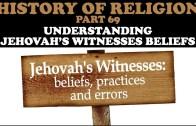 HISTORY OF RELIGION (Part 69): UNDERSTANDING JEHOVAH'S WITNESSES BELIEFS