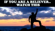 IF YOU ARE A BELIEVER…WATCH THIS!