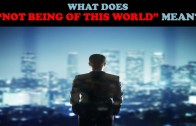 """WHAT DOES """"NOT BEING OF THIS WORLD"""" MEAN?"""