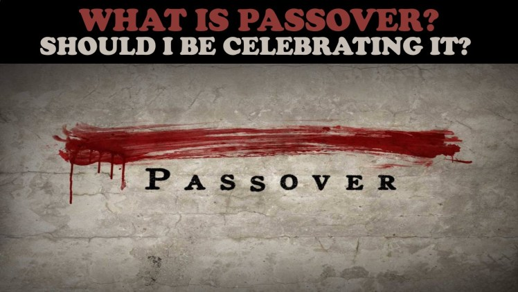 What is Passover? Should I be celebrating it?